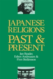 Japanese Religions Past and Present ebook by Esben Andreasen,Ian Reader,Finn Stefansson