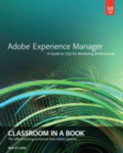 Adobe Experience Manager - Classroom in a Book: A Guide to CQ5 for Marketing Professionals ebook by Ryan D. Lunka