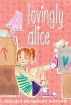 Lovingly Alice ebook by Phyllis Reynolds Naylor