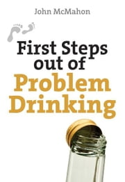First Steps out of Problem Drinking ebook by John McMahon