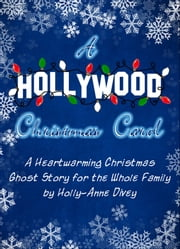 A Hollywood Christmas Carol: A Heartwarming Christmas Ghost Story for All the Family ebook by Holly-Anne Divey