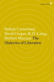 The Dialectics of Liberation ebook by David Cooper,Stokely Carmichael,R.D. Laing,Herbert Marcuse,Paul Goodman