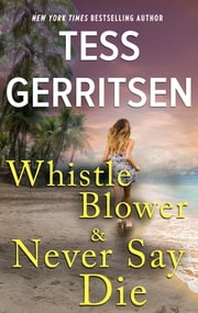 Whistleblower & Never Say Die ebook by Tess Gerritsen