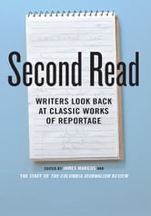 Second Read - Writers Look Back at Classic Works of Reportage ebook by