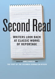 Second Read - Writers Look Back at Classic Works of Reportage ebook by James Marcus