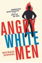 Angry White Men ebook by Michael Kimmel