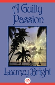 A Guilty Passion ebook by Laurey Bright