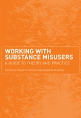 Working with Substance Misusers - A Guide to Theory and Practice ebook by