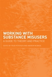 Working with Substance Misusers - A Guide to Theory and Practice ebook by Trudi Petersen