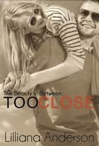 Too Close: The Beauty in Between (A Beautiful Series Novella) ebook by Lilliana Anderson
