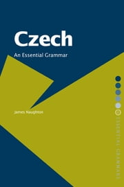 Czech: An Essential Grammar ebook by James Naughton