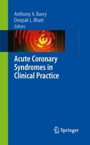 Acute Coronary Syndromes in Clinical Practice ebook by Anthony A Bavry,Deepak L. Bhatt