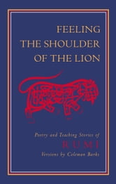 Feeling the Shoulder of the Lion - Poetry and Teaching Stories of Rumi ebook by Mevlana Jalaluddin Rumi