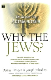 Why the Jews? - The Reason for Antisemitism ebook by Dennis Prager,Joseph Telushkin