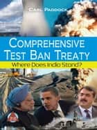 Comprehensive Test Ban Treaty ebook by Carl Paddock
