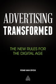 Advertising Transformed - The New Rules for the Digital Age ebook by Fons Van Dyck