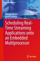Scheduling Real-Time Streaming Applications onto an Embedded Multiprocessor ebook by Orlando Moreira,Henk Corporaal