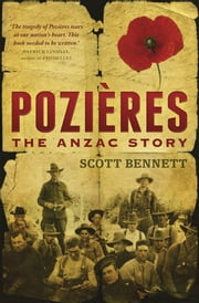 Pozieres: The Anzac story ebook by Scott Bennett