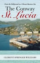 The Conway St. Lucia ebook by Clement  Springer Williams