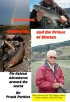 Rainbows, Cutthroats and the Prince of Bhutan: Fly Fishing Adventures around the World ebook by Frank Perkins