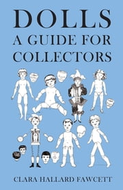 Dolls - A Guide for Collectors ebook by Clara Hallard Fawcett