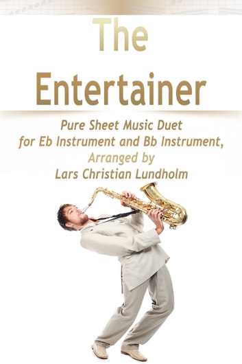 The Entertainer Pure Sheet Music Duet for Eb Instrument and Bb Instrument, Arranged by Lars Christian Lundholm ebook by Pure Sheet Music