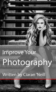 Improve Your Photography ebook by Ciaran O'Neill