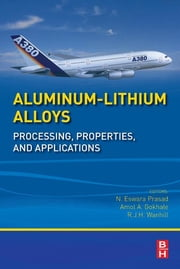 Aluminum-Lithium Alloys - Processing, Properties, and Applications ebook by N Eswara Prasad,Amol Gokhale,R.J.H Wanhill