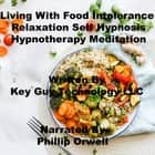 Living With Food Intolerance Relaxation Self Hypnosis Hypnotherapy Meditation audiobook by Key Guy Technology LLC