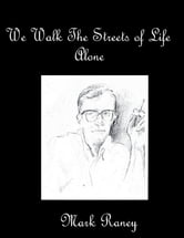 We Walk the Streets of Life Alone ebook by Mark Raney