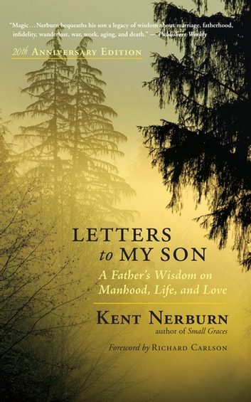 Letters to My Son - A Father's Wisdom on Manhood, Life, and Love ebook by Kent Nerburn