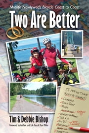 Two Are Better - Midlife Newlyweds Bicycle Coast to Coast ebook by Tim Bishop,Debbie Bishop