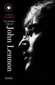 Las muchas vidas de John Lennon ebook by Albert Goldman