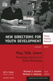 Play, Talk, Learn: Promising Practices in Youth Mentoring - New Directions for Youth Development, Number 126 ebook by Michael J. Karcher,Michael J. Nakkula