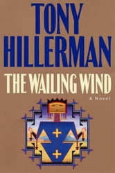 The Wailing Wind - A Leaphorn and Chee Novel ebook by Tony Hillerman