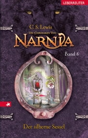 Die Chroniken von Narnia 6: Der silberne Sessel ebook by C. S. Lewis