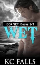 Hooked, Wrecked & Rescued Box Set - WET-- A romantic adventure ebook by K.C. Falls
