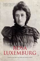 The Letters Of Rosa Luxemburg ebook by Rosa Luxemburg,Annelies Laschitza,Georg Adler,Peter Hudis,George Shriver