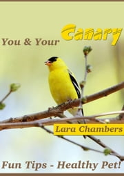 You and Your Canary: Fun Tips and Health Pet ebook by Lara Chambers