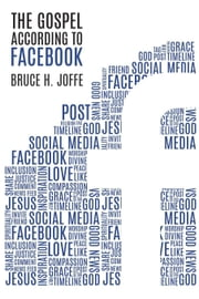 The Gospel According to Facebook: Social Media and the Good News ebook by Joffe, Bruce H.
