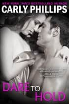 Dare to Hold ebook by Carly Phillips