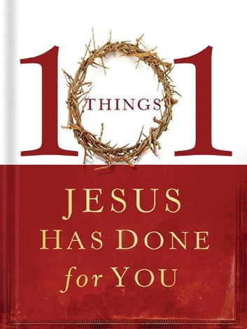 101 Things Jesus Has Done for You ebook by Thomas Nelson