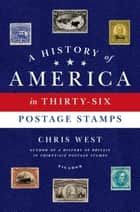 A History of America in Thirty-Six Postage Stamps ebook by Chris West