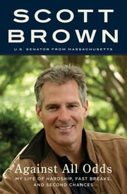 Against All Odds - A Life from Hardship to Hope ebook by Senator Scott Brown