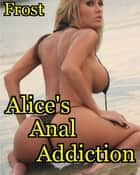 Alice's Anal Addiction ebook by Diane Frost