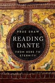 Reading Dante: From Here to Eternity ebook by Prue Shaw