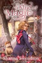 A Kind of Magic ebook by Shanna Swendson