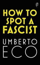 How to Spot a Fascist ebook by Umberto Eco, Alastair McEwen, Richard Dixon