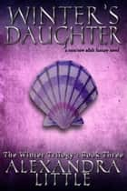 Winter's Daughter - The Winter Trilogy, #3 eBook par Alexandra Little
