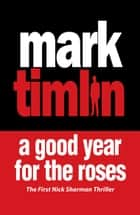 A Good Year for the Roses ebook by Mark Timlin
